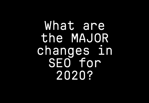 What are the MAJOR changes in SEO for 2020? 1